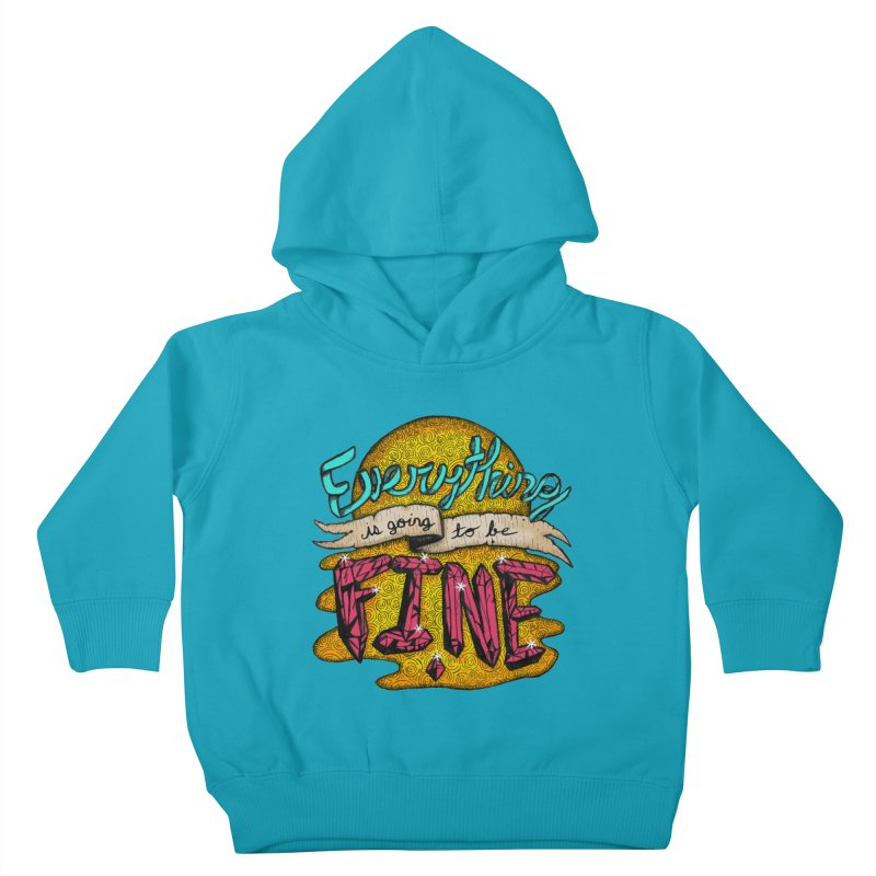 Everything Is Going To Be Fine Kids Toddler Pullover Hoody by Mystic Soda Shoppe