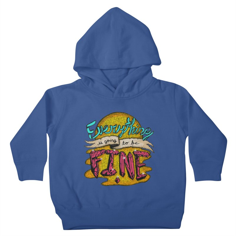 Everything Is Going To Be Fine Kids Toddler Pullover Hoody by Mystic Soda
