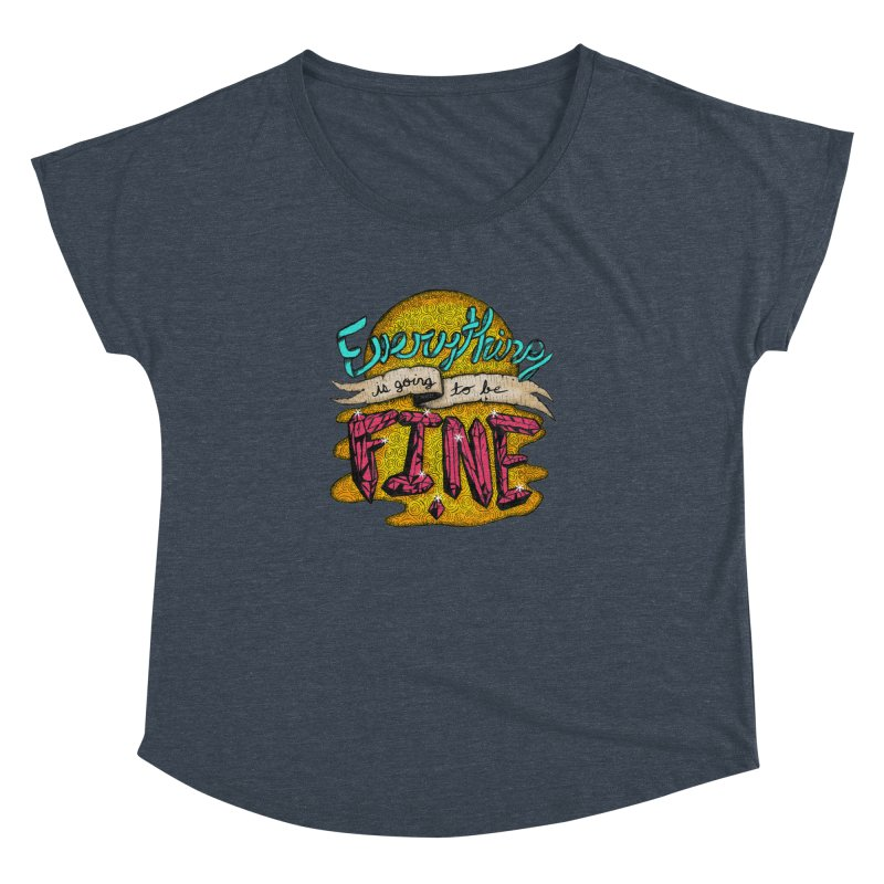 Everything Is Going To Be Fine Women's Dolman Scoop Neck by Mystic Soda Shoppe