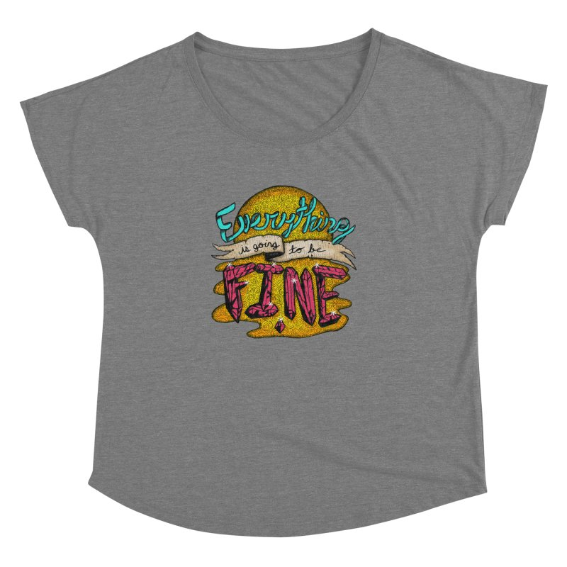 Everything Is Going To Be Fine Women's Dolman Scoop Neck by Mystic Soda