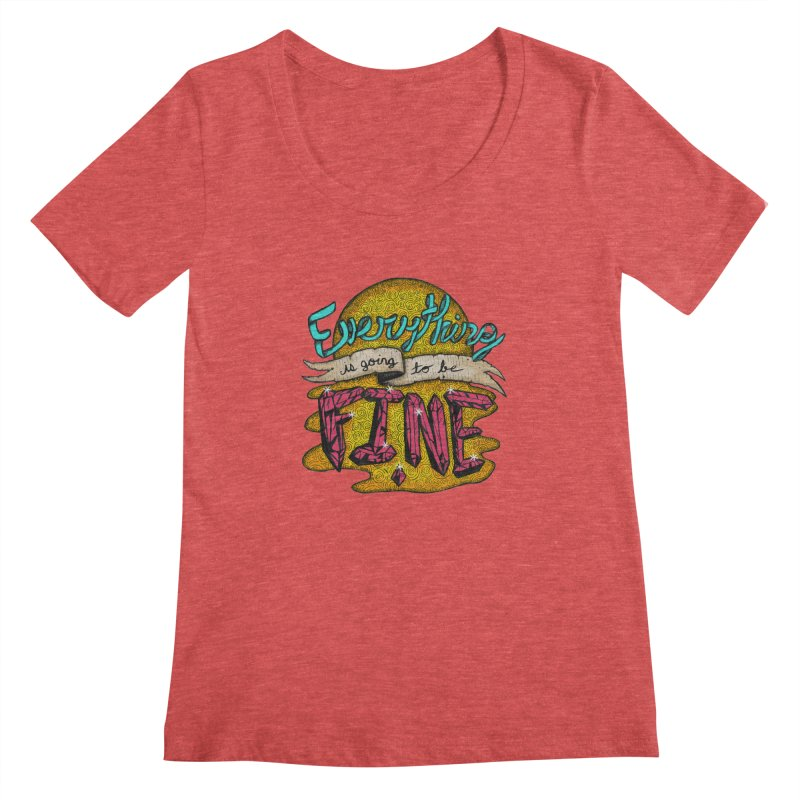Everything Is Going To Be Fine Women's Scoopneck by Mystic Soda Shoppe