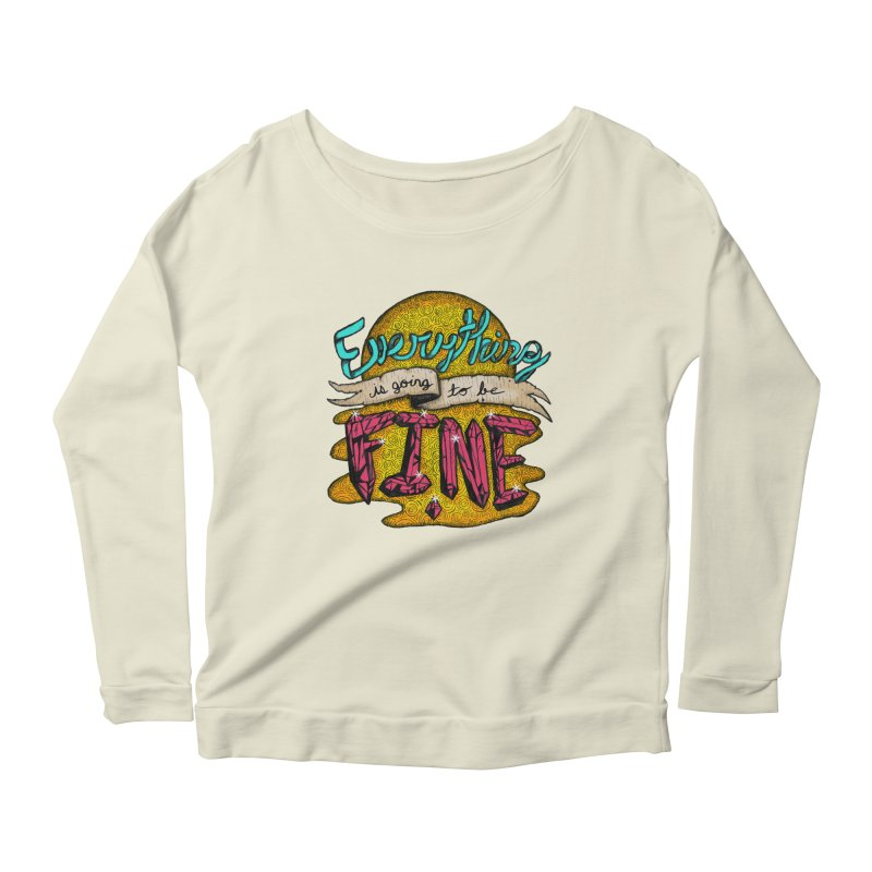 Everything Is Going To Be Fine Women's Scoop Neck Longsleeve T-Shirt by Mystic Soda Shoppe