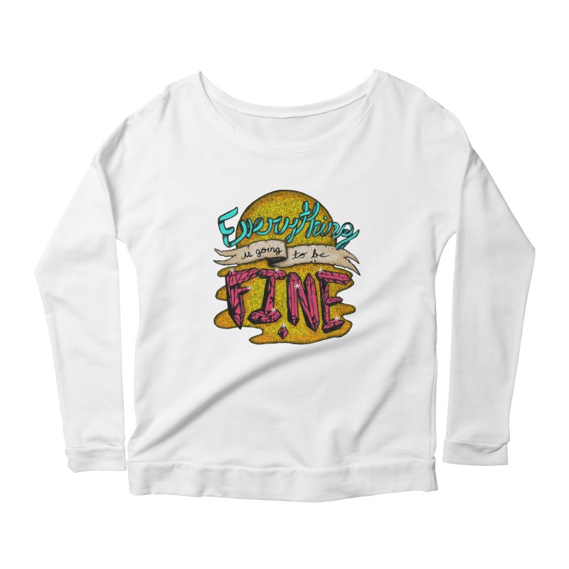 Everything Is Going To Be Fine Women's Longsleeve Scoopneck  by Mystic Soda Shoppe