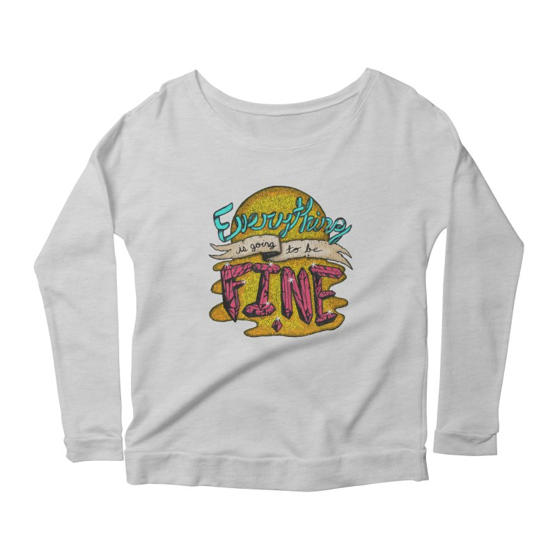 Everything Is Going To Be Fine Women's Scoop Neck Longsleeve T-Shirt by Mystic Soda
