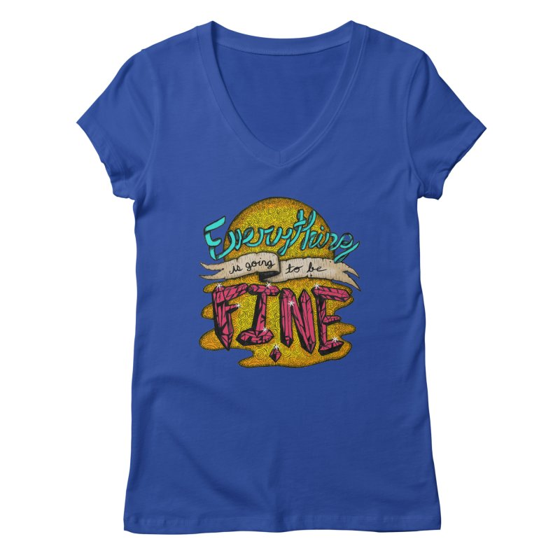 Everything Is Going To Be Fine Women's Regular V-Neck by Mystic Soda