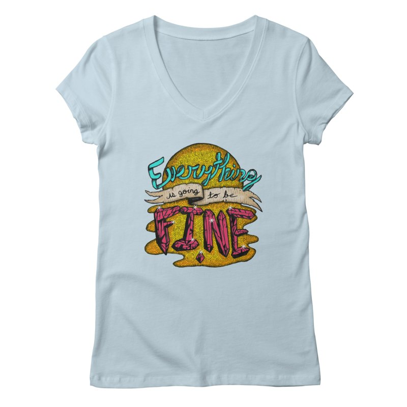 Everything Is Going To Be Fine Women's Regular V-Neck by Mystic Soda Shoppe