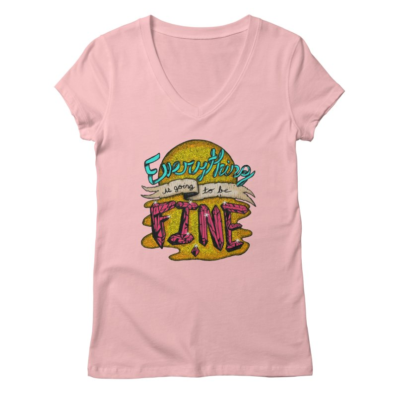Everything Is Going To Be Fine Women's V-Neck by Mystic Soda Shoppe