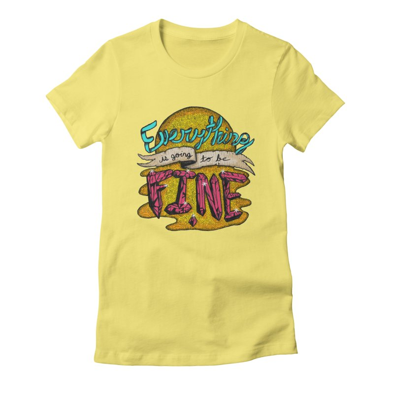Everything Is Going To Be Fine Women's Fitted T-Shirt by Mystic Soda Shoppe