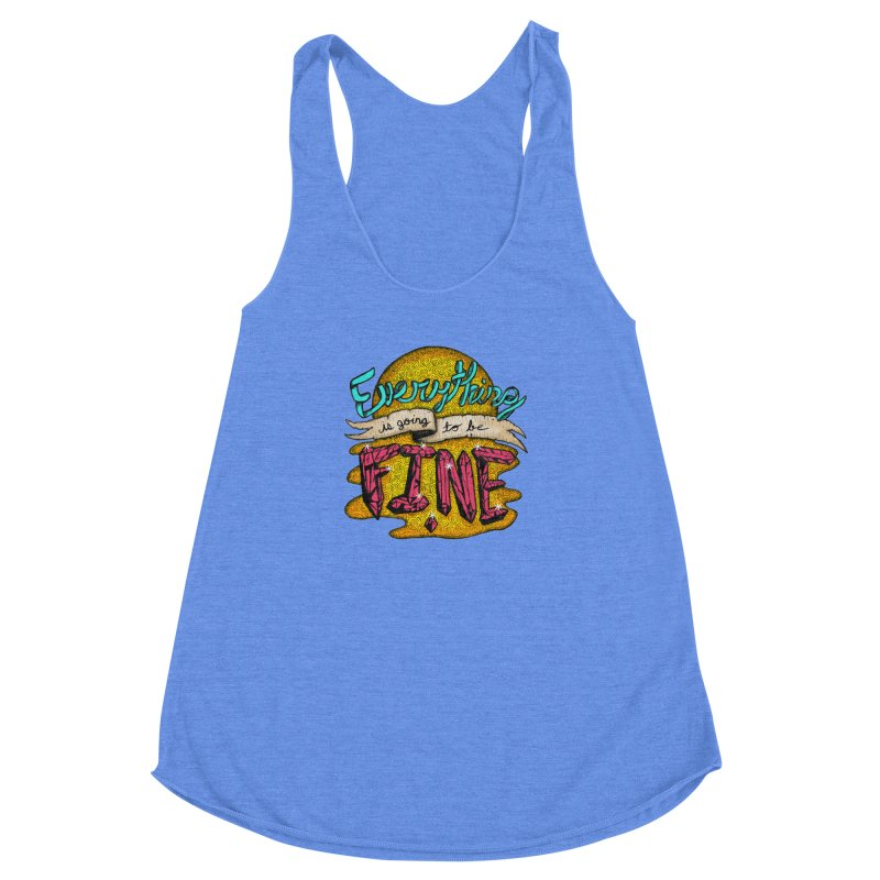 Everything Is Going To Be Fine Women's Racerback Triblend Tank by Mystic Soda Shoppe