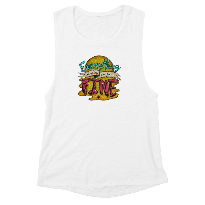 Everything Is Going To Be Fine Women's Muscle Tank by Mystic Soda Shoppe