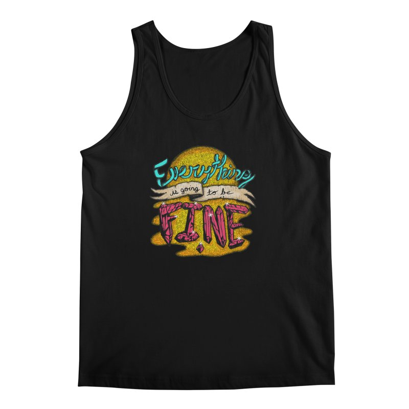 Everything Is Going To Be Fine Men's Tank by Mystic Soda Shoppe