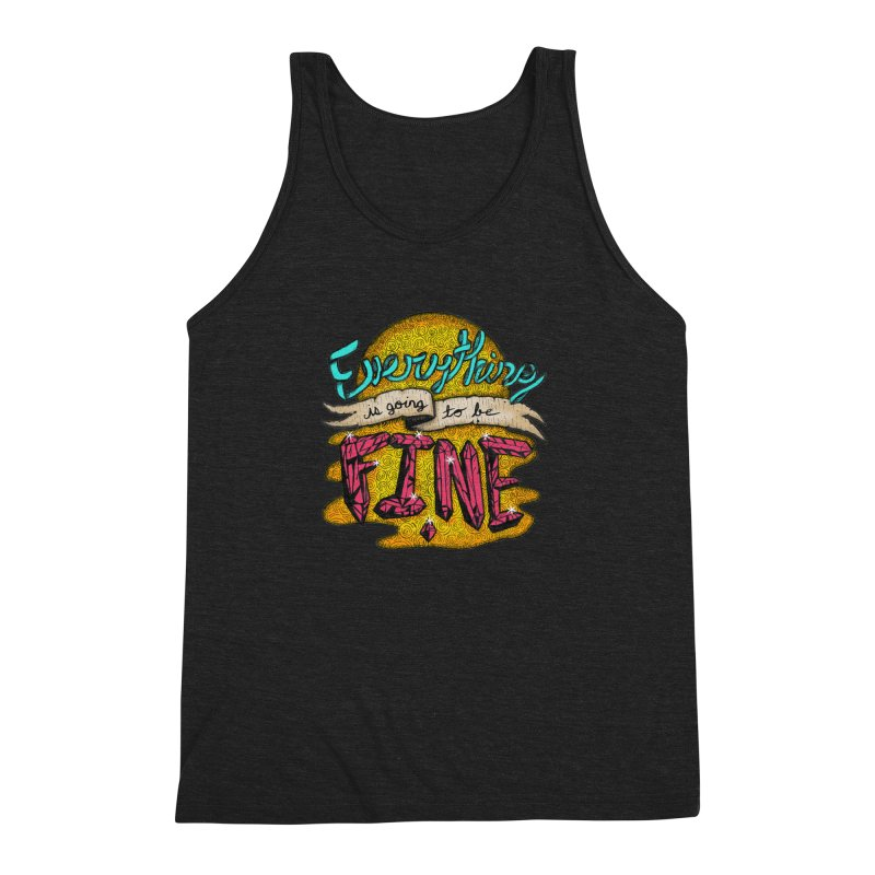 Everything Is Going To Be Fine Men's Triblend Tank by Mystic Soda Shoppe