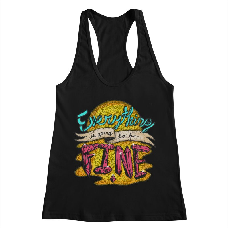 Everything Is Going To Be Fine Women's Racerback Tank by Mystic Soda