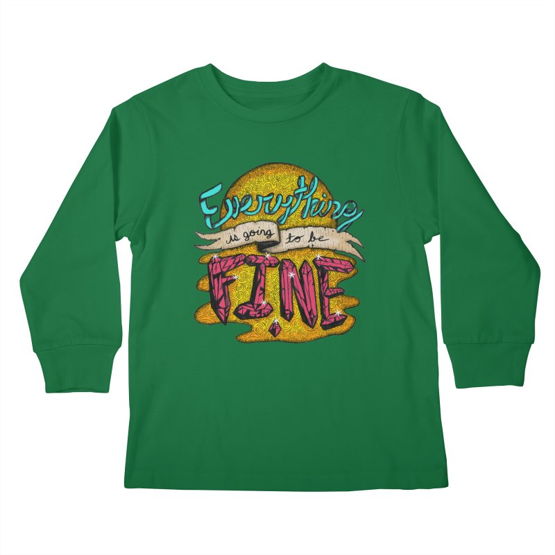 Everything Is Going To Be Fine Kids Longsleeve T-Shirt by Mystic Soda