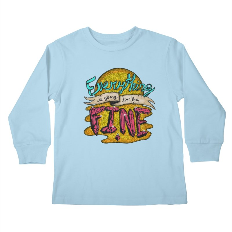 Everything Is Going To Be Fine Kids Longsleeve T-Shirt by Mystic Soda Shoppe