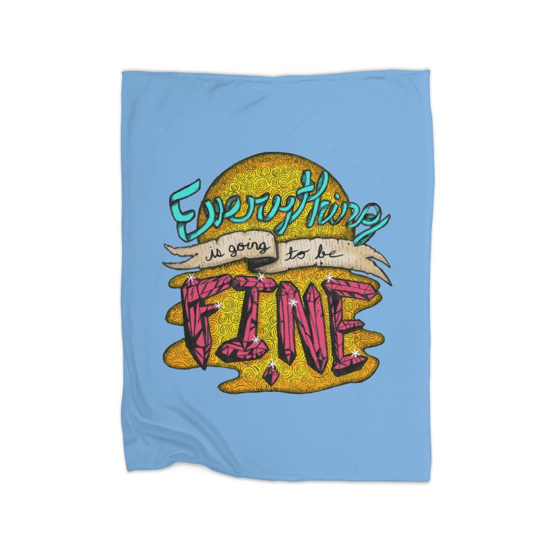 Everything Is Going To Be Fine Home Blanket by Mystic Soda Shoppe