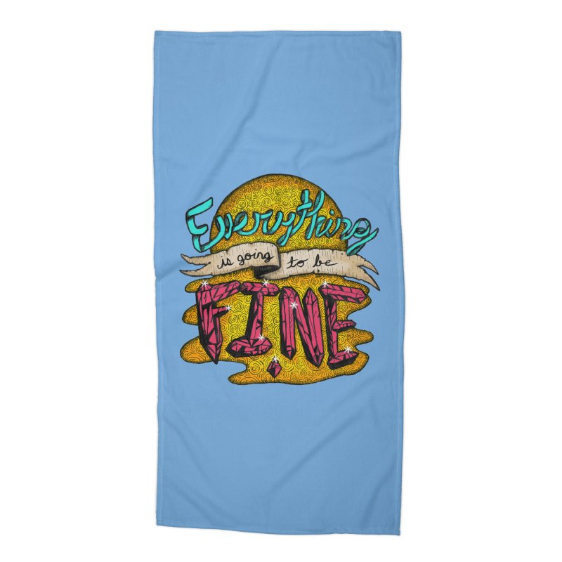 Everything Is Going To Be Fine Accessories Beach Towel by Mystic Soda Shoppe