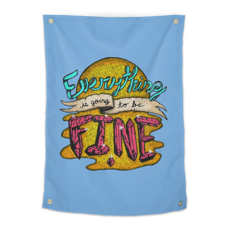 Everything Is Going To Be Fine Home Tapestry by Mystic Soda Shoppe