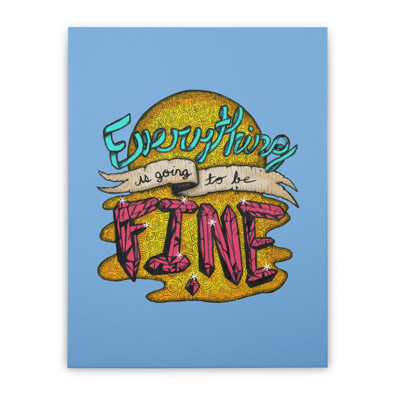 Everything Is Going To Be Fine Home Stretched Canvas by Mystic Soda Shoppe