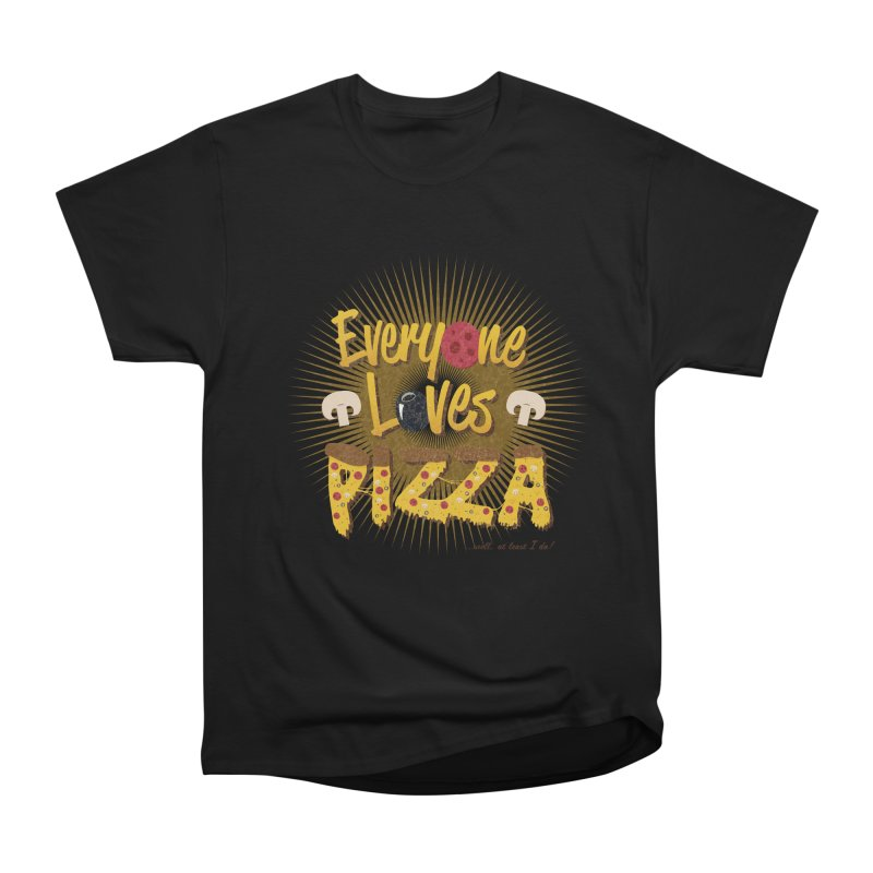 Everyone Loves Pizza Women's Heavyweight Unisex T-Shirt by Mystic Soda Shoppe