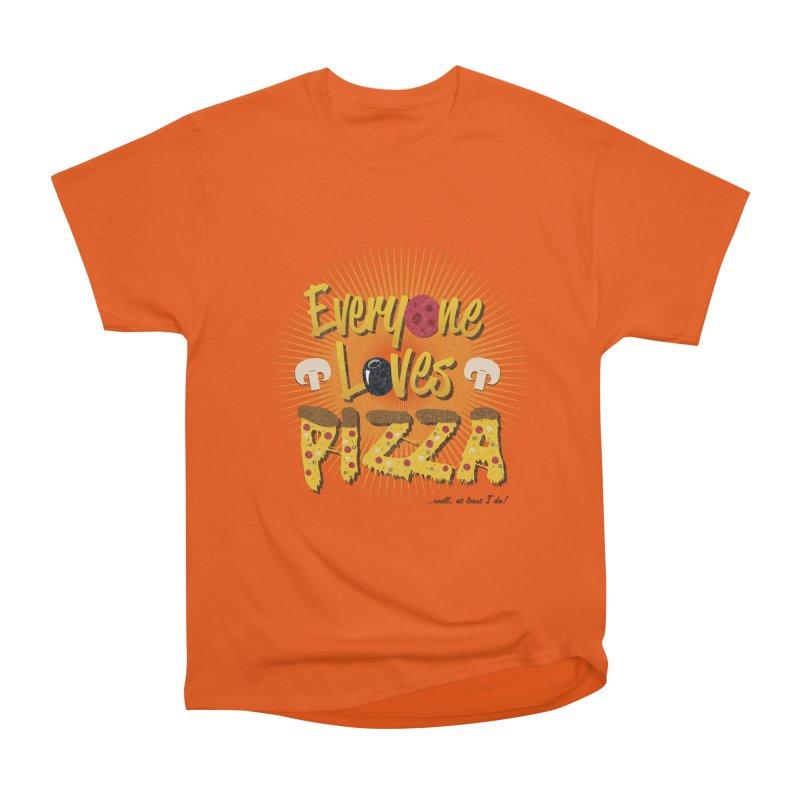 Everyone Loves Pizza Women's Heavyweight Unisex T-Shirt by Mystic Soda Shoppe