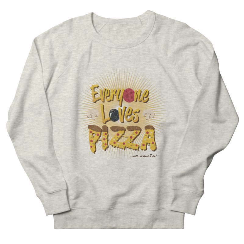 Everyone Loves Pizza Women's French Terry Sweatshirt by Mystic Soda Shoppe