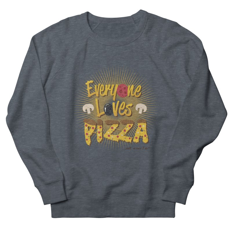 Everyone Loves Pizza Men's French Terry Sweatshirt by Mystic Soda Shoppe