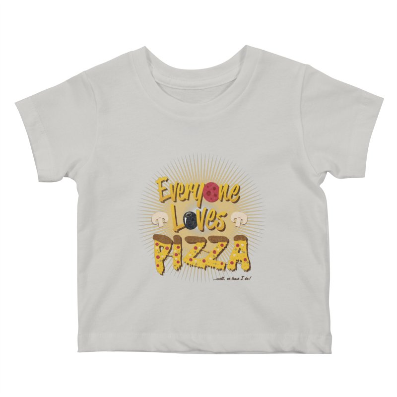 Everyone Loves Pizza Kids Baby T-Shirt by Mystic Soda Shoppe