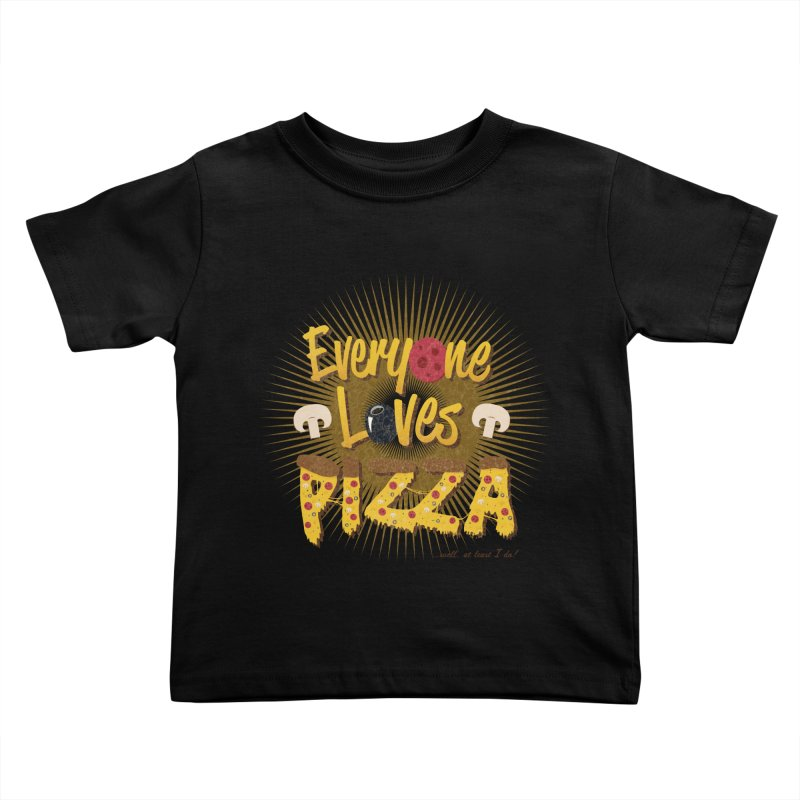 Everyone Loves Pizza Kids Toddler T-Shirt by Mystic Soda Shoppe