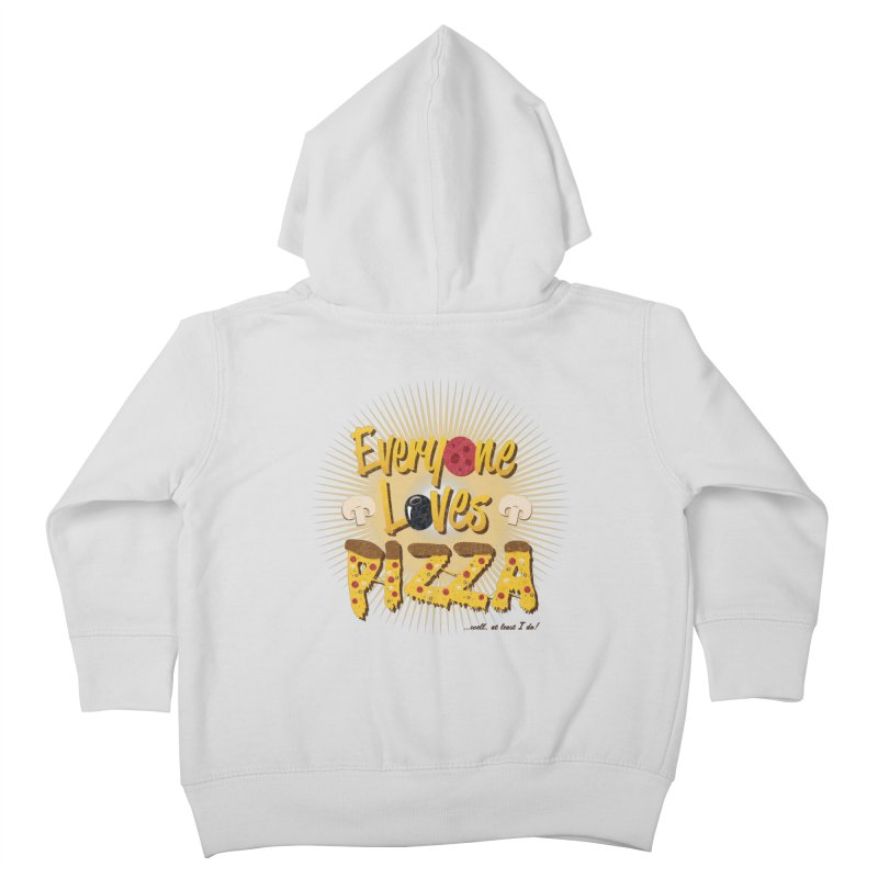 Everyone Loves Pizza Kids Toddler Zip-Up Hoody by Mystic Soda Shoppe