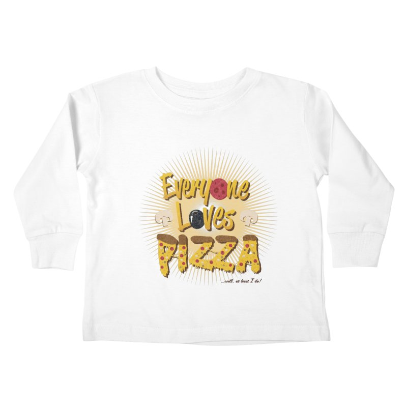 Everyone Loves Pizza Kids Toddler Longsleeve T-Shirt by Mystic Soda Shoppe