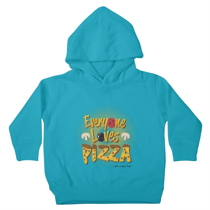 Everyone Loves Pizza Kids Toddler Pullover Hoody by Mystic Soda Shoppe