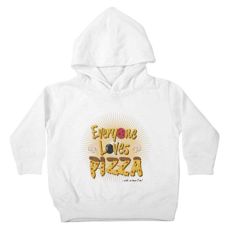 Everyone Loves Pizza Kids Toddler Pullover Hoody by Mystic Soda