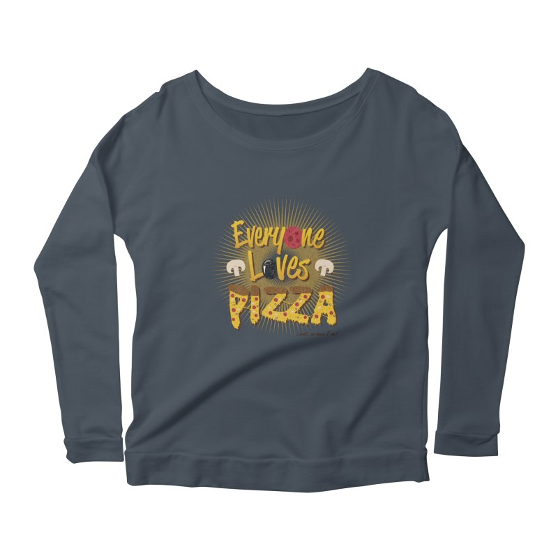 Everyone Loves Pizza Women's Scoop Neck Longsleeve T-Shirt by Mystic Soda