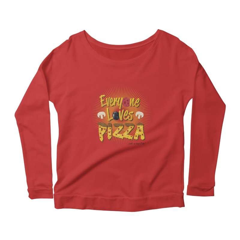 Everyone Loves Pizza Women's Scoop Neck Longsleeve T-Shirt by Mystic Soda Shoppe