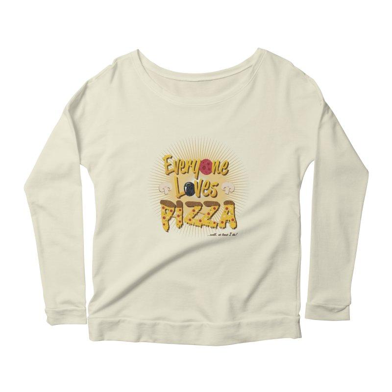 Everyone Loves Pizza Women's Longsleeve Scoopneck  by Mystic Soda Shoppe