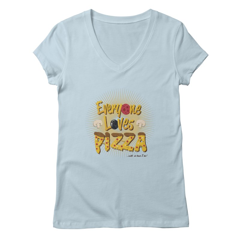 Everyone Loves Pizza Women's Regular V-Neck by Mystic Soda