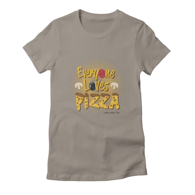 Everyone Loves Pizza Women's Fitted T-Shirt by Mystic Soda Shoppe