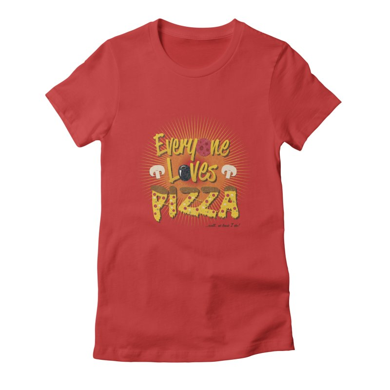 Everyone Loves Pizza Women's Fitted T-Shirt by Mystic Soda