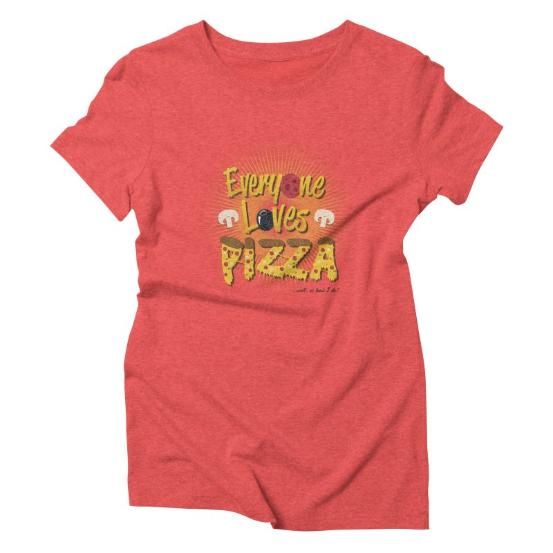 Everyone Loves Pizza Women's Triblend T-Shirt by Mystic Soda