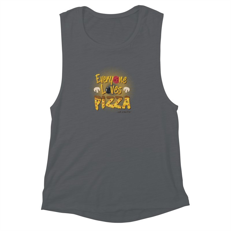 Everyone Loves Pizza Women's Muscle Tank by Mystic Soda Shoppe