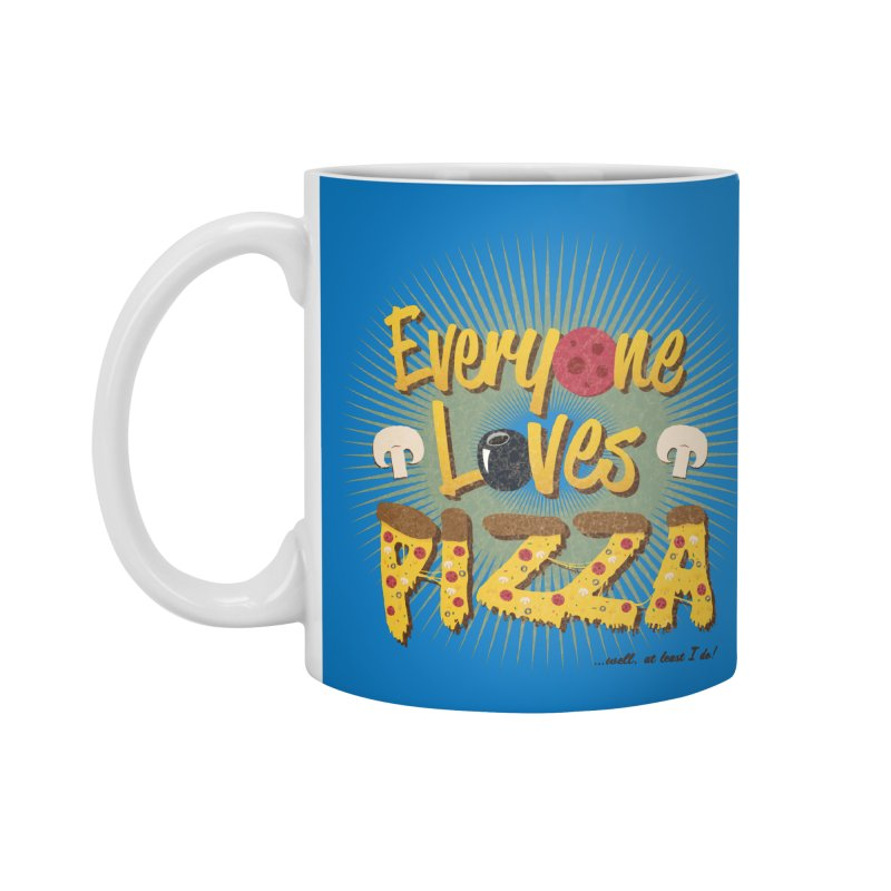 Everyone Loves Pizza Accessories Mug by Mystic Soda Shoppe