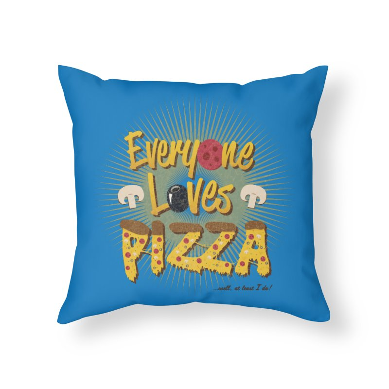 Everyone Loves Pizza Home Throw Pillow by Mystic Soda Shoppe