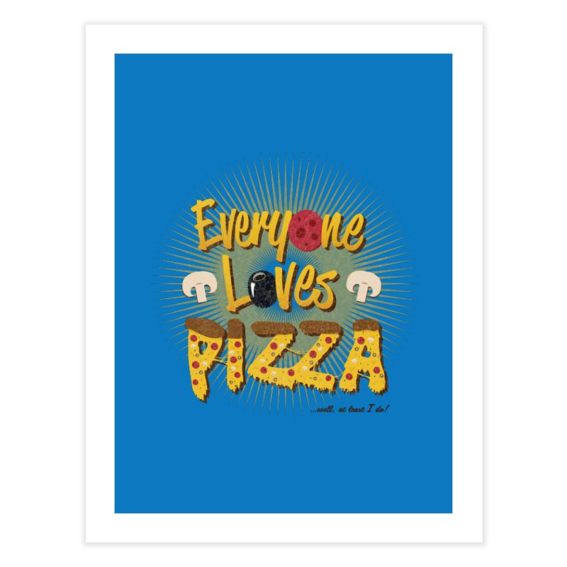 Everyone Loves Pizza Home Fine Art Print by Mystic Soda Shoppe