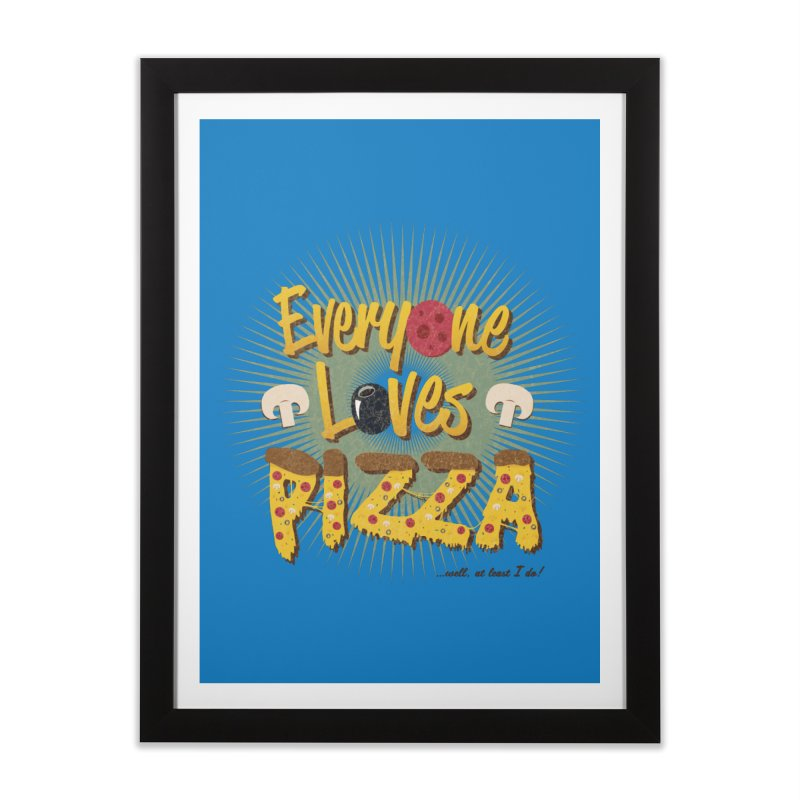 Everyone Loves Pizza Home Framed Fine Art Print by Mystic Soda