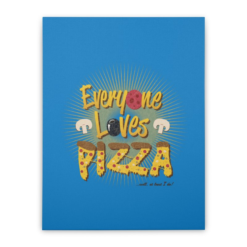 Everyone Loves Pizza Home Stretched Canvas by Mystic Soda
