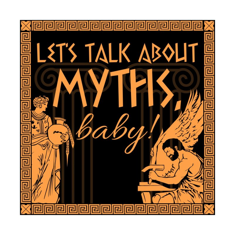 Let's Talk About Myths, Baby!   by Myths Baby's Artist Shop
