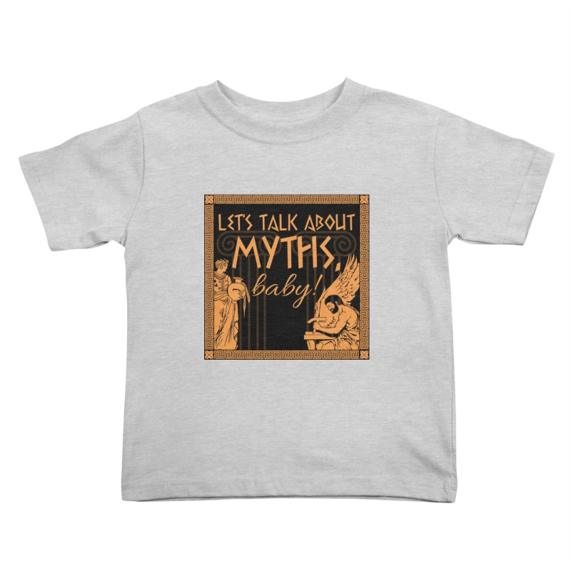 Let's Talk About Myths, Baby! Kids Toddler T-Shirt by Myths Baby's Artist Shop