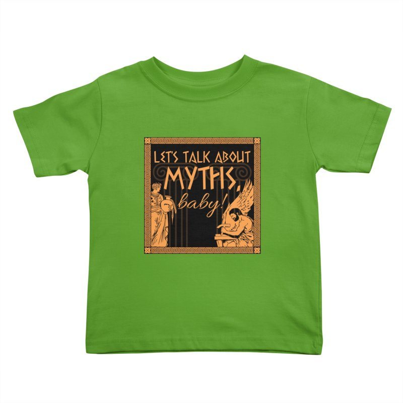 Let's Talk About Myths, Baby! Kids Toddler T-Shirt by Let's Talk About Myths, Baby! Merch Shop