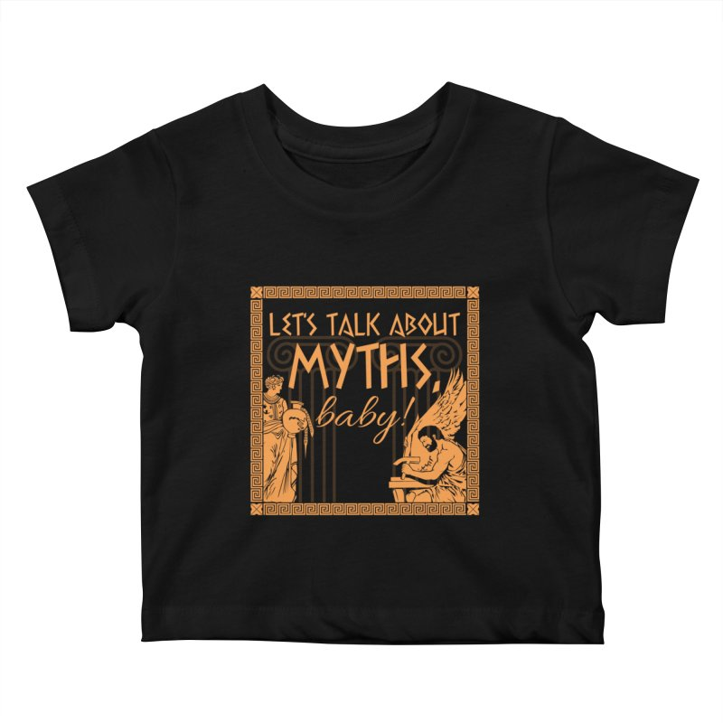 Let's Talk About Myths, Baby! Kids Baby T-Shirt by Let's Talk About Myths, Baby! Merch Shop
